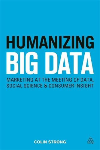 Humanizing Big Data: Marketing at the Meeting of Data, Social Science and Consumer Insight (Paperback)
