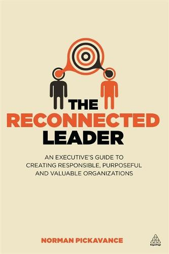 The Reconnected Leader: An Executive's Guide to Creating Responsible, Purposeful and Valuable Organizations (Paperback)