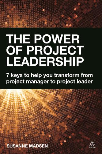 The Power of Project Leadership: 7 Keys to Help You Transform from Project Manager to Project Leader (Paperback)
