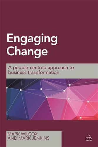 Engaging Change: A People-Centred Approach to Business Transformation (Paperback)