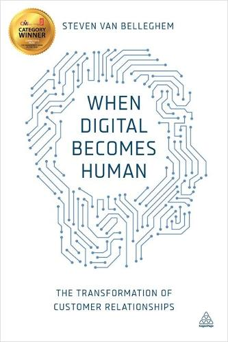 When Digital Becomes Human: The Transformation of Customer Relationships (Paperback)