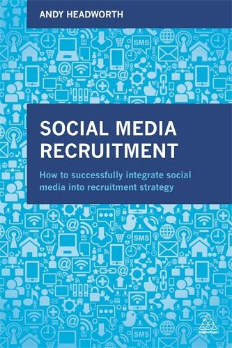 Social Media Recruitment: How to Successfully Integrate Social Media into Recruitment Strategy (Paperback)