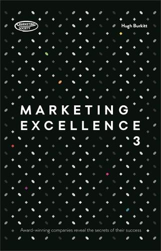 Marketing Excellence 3: Award-winning Companies Reveal the Secrets of Their Success (Hardback)