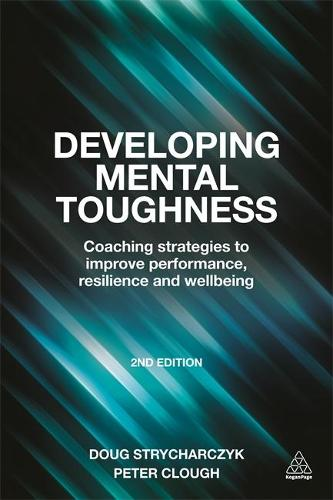 Developing Mental Toughness: Coaching Strategies to Improve Performance, Resilience and Wellbeing (Paperback)