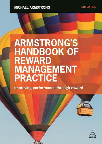 Armstrong's Handbook of Reward Management Practice: Improving Performance Through Reward (Paperback)