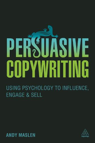 Persuasive Copywriting: Using Psychology to Engage, Influence and Sell (Paperback)