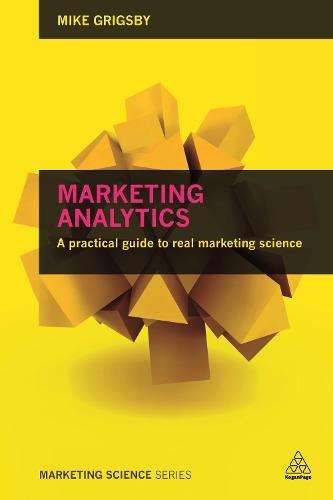 Marketing Analytics: A practical guide to real marketing science - Marketing Science (Paperback)