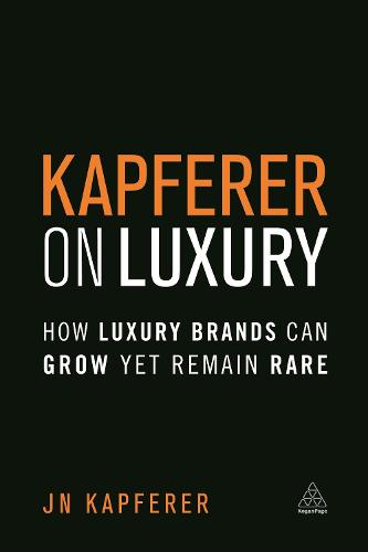 Kapferer on Luxury: How Luxury Brands Can Grow Yet Remain Rare (Paperback)