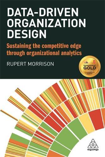 Data-driven Organization Design: Sustaining the Competitive Edge Through Organizational Analytics (Paperback)