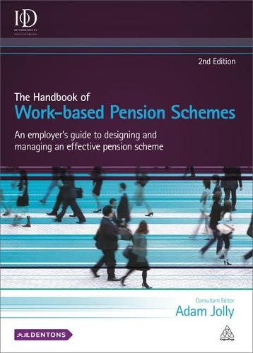 The Handbook of Work-based Pension Schemes: An Employer's Guide to Designing and Managing an Effective Pension Scheme (Hardback)