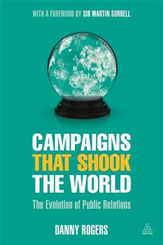 Campaigns that Shook the World: The Evolution of Public Relations (Paperback)