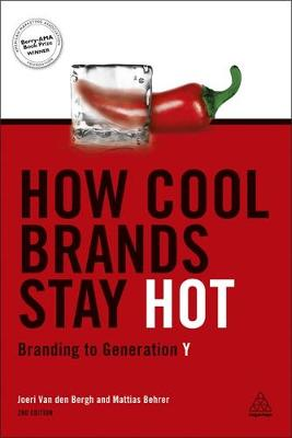 How Cool Brands Stay Hot: Branding to Generation Y (Hardback)