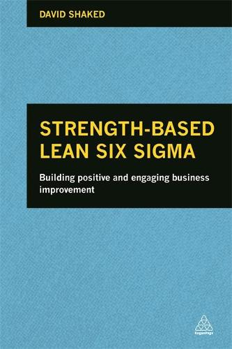 Strength-Based Lean Six Sigma: Building Positive and Engaging Business Improvement (Hardback)
