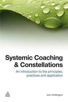 Systemic Coaching and Constellations: An Introduction to the Principles, Practices and Application (Hardback)