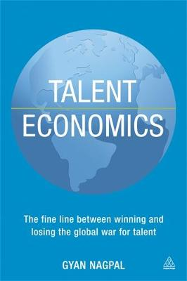 Talent Economics: The Fine Line Between Winning and Losing the Global War for Talent (Hardback)