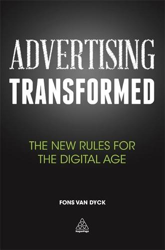 Advertising Transformed: The New Rules for the Digital Age (Hardback)