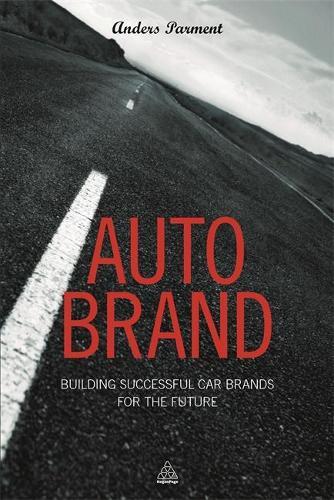 Auto Brand: Building Successful Car Brands for the Future (Hardback)