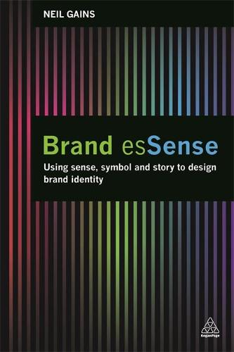 Brand esSense: Using Sense, Symbol and Story to Design Brand Identity (Hardback)