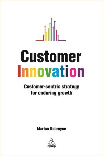 Customer Innovation: Customer-centric Strategy for Enduring Growth (Hardback)