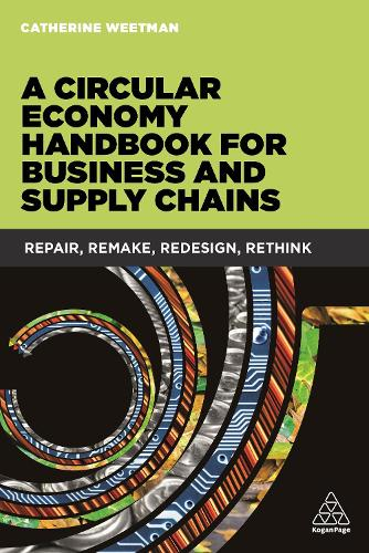 A Circular Economy Handbook for Business and Supply Chains: Repair, Remake,  Redesign, Rethink (Paperback)