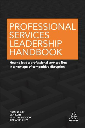 Professional Services Leadership Handbook: How to Lead a Professional Services Firm in a New Age of Competitive Disruption (Paperback)