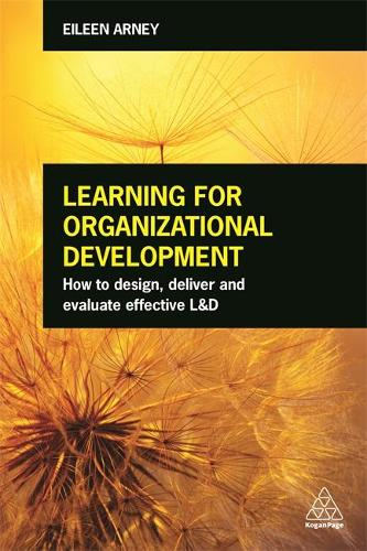 Learning for Organizational Development: How to Design, Deliver and Evaluate Effective L&D (Paperback)