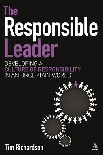 The Responsible Leader: Developing a Culture of Responsibility in an Uncertain World (Hardback)