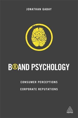 Brand Psychology: Consumer Perceptions, Corporate Reputations (Hardback)