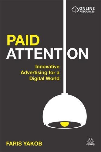 Paid Attention: Innovative Advertising for a Digital World (Hardback)