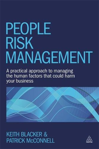 People Risk Management: A Practical Approach to Managing the Human Factors That Could Harm Your Business (Hardback)