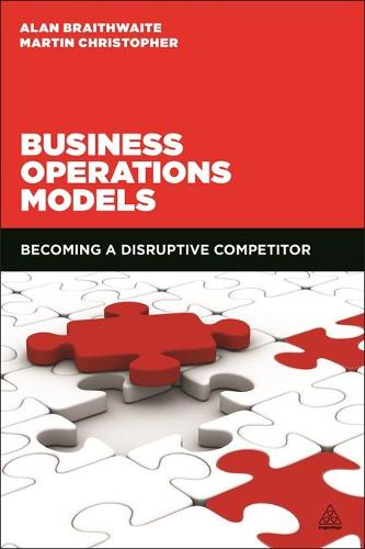 Business Operations Models: Becoming a Disruptive Competitor (Hardback)