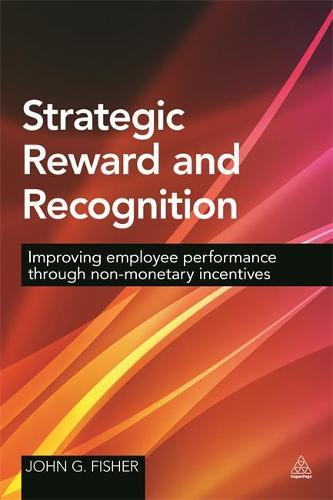 Strategic Reward and Recognition: Improving Employee Performance Through Non-monetary Incentives (Hardback)