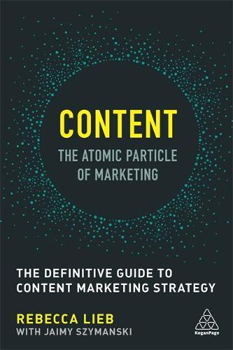 Content - The Atomic Particle of Marketing: The Definitive Guide to Content Marketing Strategy (Paperback)