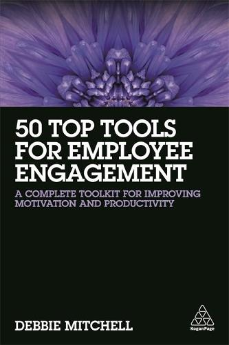 50 Top Tools for Employee Engagement: A Complete Toolkit for Improving Motivation and Productivity (Paperback)