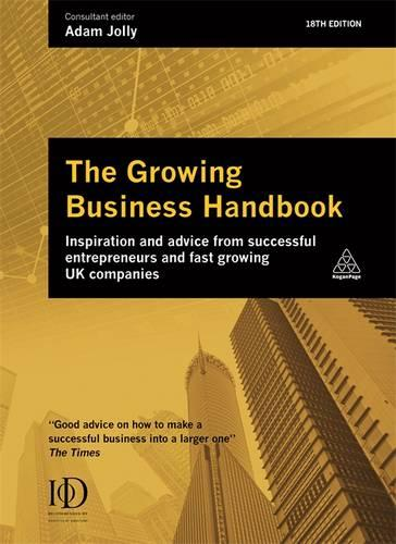 The Growing Business Handbook: Inspiration and Advice from Successful Entrepreneurs and Fast Growing UK Companies (Hardback)