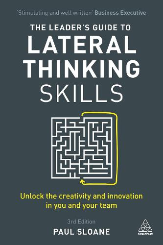 The Leader's Guide to Lateral Thinking Skills: Unlock the Creativity and Innovation in You and Your Team (Paperback)
