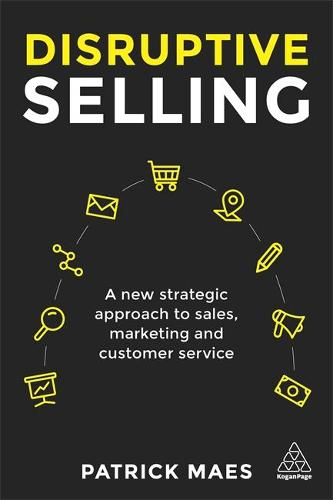 Disruptive Selling: A New Strategic Approach to Sales, Marketing and Customer Service (Paperback)