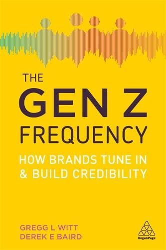 The Gen Z Frequency: How Brands Tune In and Build Credibility (Paperback)