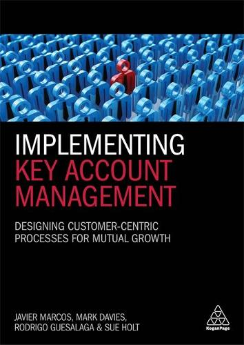 Implementing Key Account Management: Designing Customer-Centric Processes for Mutual Growth (Paperback)