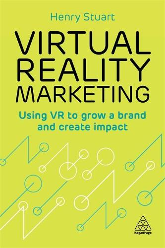 Virtual Reality Marketing: Using VR to Grow a Brand and Create Impact (Paperback)