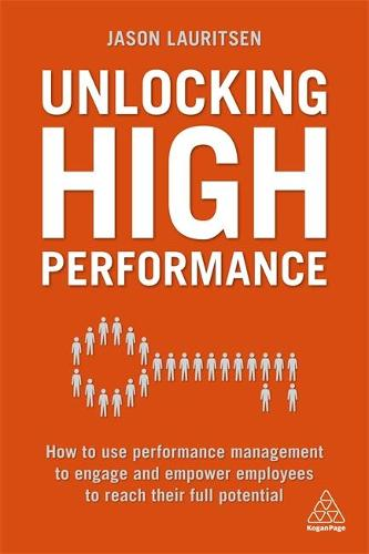 Unlocking High Performance: How to use performance management to engage and empower employees to reach their full potential (Paperback)