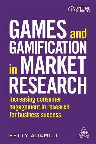 Games and Gamification in Market Research: Increasing Consumer Engagement in Research for Business Success (Paperback)