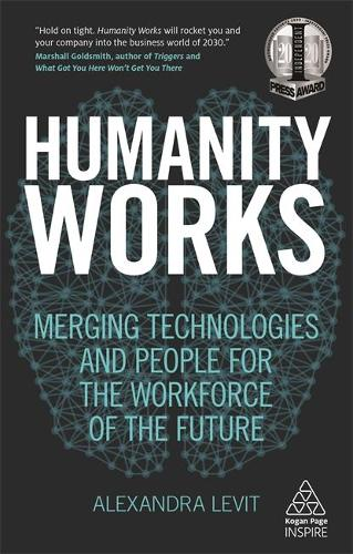 Humanity Works: Merging Technologies and People for the Workforce of the Future - Kogan Page Inspire (Paperback)