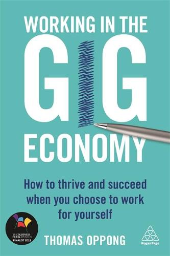 Working in the Gig Economy: How to Thrive and Succeed When You Choose to Work for Yourself (Paperback)