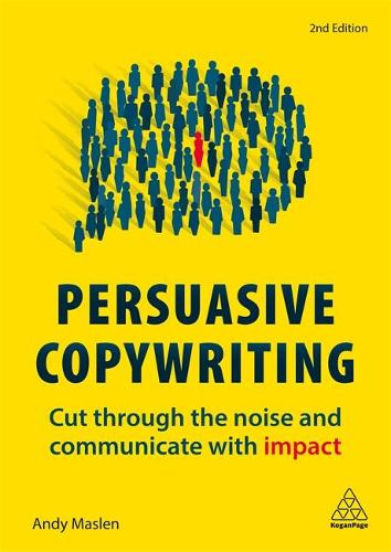 Persuasive Copywriting: Cut Through the Noise and Communicate With Impact (Paperback)