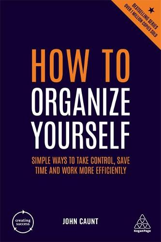How to Organize Yourself: Simple Ways to Take Control, Save Time and Work More Efficiently - Creating Success (Paperback)