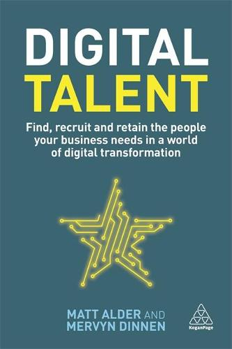 Digital Talent: Find, recruit and retain the people your business needs in a world of digital transformation (Paperback)