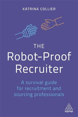 The Robot-Proof Recruiter: A Survival Guide for Recruitment and Sourcing Professionals (Paperback)