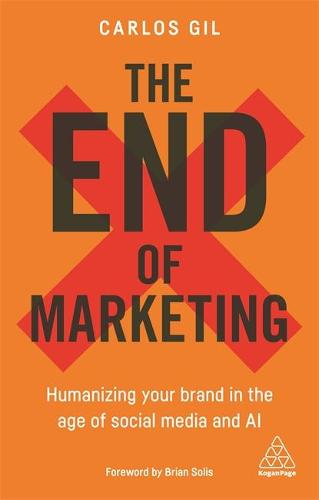 The End of Marketing: Humanizing Your Brand in the Age of Social Media and AI (Hardback)