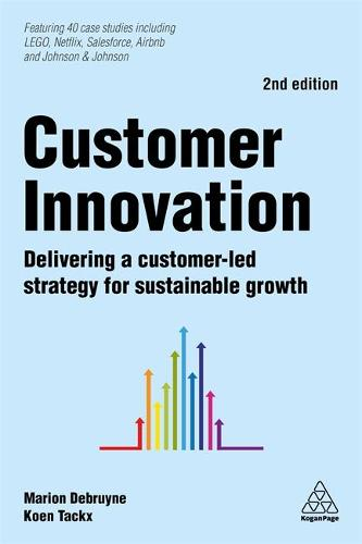 Customer Innovation: Delivering a Customer-Led Strategy for Sustainable Growth (Hardback)